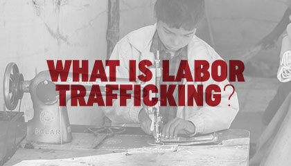 What is Labor Trafficking?